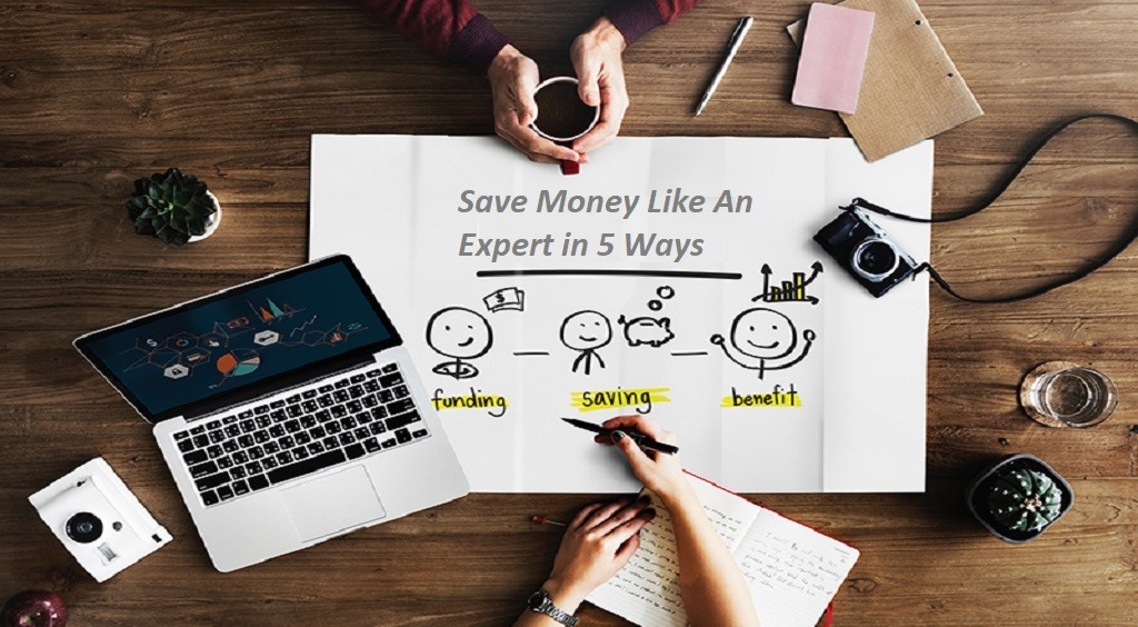 Save Money Like An Expert in 5 Ways